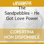 He got love power 67-69 - cd musicale di Sandpebbles The
