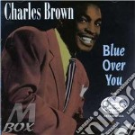 Charles Brown - Blue Over You cd musicale di Charles Brown