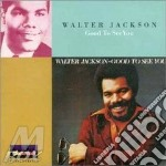 Walter Jackson - Good To See You cd musicale di Jackson Walter