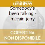 Somebody's been talking - mccain jerry cd musicale di Mccain Jerry
