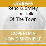 The talk of the town - cd musicale di Don reno & red smiley