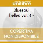 Bluesoul belles vol.3 - cd musicale di Jean plum & veniece