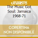 Aa\Vv - The Music Got Soul: Jamaica 1968-71 cd musicale di Artisti Vari