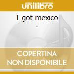 I got mexico - cd musicale di Raven Eddy