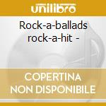 Rock-a-ballads rock-a-hit - cd musicale di B./chordettes/j.tillots Everly