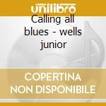 Calling all blues - wells junior cd musicale di Junior Wells