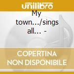 My town.../sings all... - cd musicale di Gore Lesley