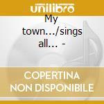 My town.../sings all... - cd musicale di Gore Lesley