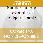 Number one/tv favourites - rodgers jimmie cd musicale di Rodgers Jimmie