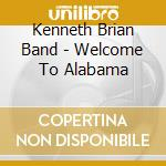 Welcome to alabama cd musicale di The kenneth brian ba