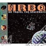 Nrbq - We Travel The Spaceways cd musicale di Nrbq