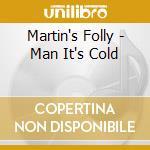MAN,IT'S COLD cd musicale di MARTIN'S FOLLY