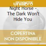 DARK WON'T HIDE YOU cd musicale di Horse Night