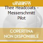CD - THEE HEADCOATS - MESSERSCHMITT PILOT cd musicale di Headcoats Thee