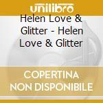 HELEN LOVE & GLITTER cd musicale di HELEN LOVE & GLITTER