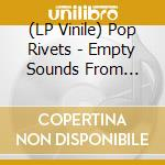 (LP VINILE) LP - POP RIVETS           - EMPTY SOUNDS FROM ANARCHY... lp vinile di Rivets Pop
