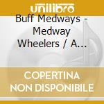 CDS - BUFF MEDWAYS         - MEDWAY WHEELERS / A QUICK ONE cd musicale di Medways Buff