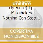 (LP VINILE) LP - MILKSHAKES           - NOTHING CAN STOP THESE MEN lp vinile di MILKSHAKES