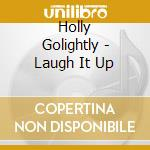 CD - GOLIGHTLY, HOLLY - LAUGH IT UP cd musicale di Holly Golightly