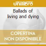 Ballads of living and dying cd musicale di Marissa Nadler