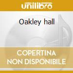 Oakley hall cd musicale