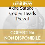 Cooler heads prevail - cd musicale di Satake Akira