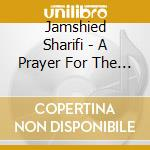 A prayer for the soul of layla cd musicale di Jamshied Sharifi