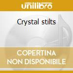 Crystal stilts cd musicale di Stilts Crystal