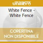 White fence cd musicale di Fence White