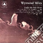 Under the pale moon cd musicale di Wymond Miles