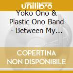 BETWEEN MY HEAD AND THE SKY               cd musicale di Yoko ono plastic ono band