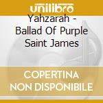 Ballad of purple... cd musicale di Yahzarah
