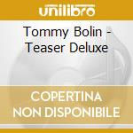Teaser - deluxe cd musicale di Tommy Bolin