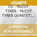 CD - McCOY TYNER - McCOY TYNER QUARTET: LIVE cd musicale di Tyner Mccoy