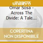 ACROSS THE DIVIDE: A TALE OF RHYTHM cd musicale di OMAR SOSA