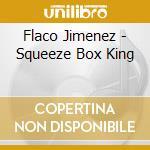 Flaco Jimenez - Squeeze Box King cd musicale di JIMENEZ FLACO