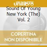 THE SOUND OF YOUNG NEW YORK 2 cd musicale di ARTISTI VARI