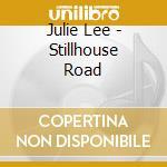Stillhouse road cd musicale di Lee Julie