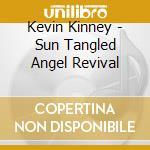 KEVN KINNEY'S SUN TANGLED ANGEL REVI cd musicale di KINNEY KEVN SUN TANGLED ANGEL REVIVA
