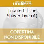 Tribute bill joe shaver cd musicale di J.ely/d.gilmore/t.sn