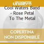 A rose petal to the metal cd musicale di Water Cool