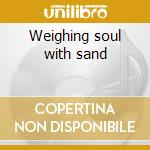Weighing soul with sand cd musicale di Process Angelic