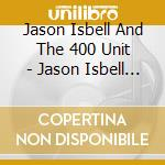 And the 400 unit cd musicale di Jason Isbell