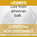 Live from american ballr. cd musicale