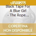 ROPE, THE                                 cd musicale di BLACK TAPE FOR A BLU