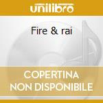 Fire & rai cd musicale