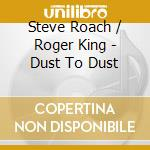 DUST TO DU cd musicale di ROACH/KING