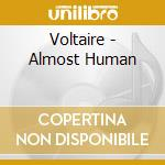 ALMOST HUMAN                              cd musicale di VOLTAIRE