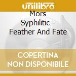 Mors Syphilitic - Feather And Fate cd musicale di Syphilitic Mors