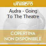 GOING TO THE THEATRE                      cd musicale di AUDRA